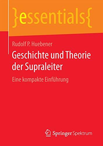 Geschichte und Theorie der Supraleiter : Eine kompakte Einführung (essentials)