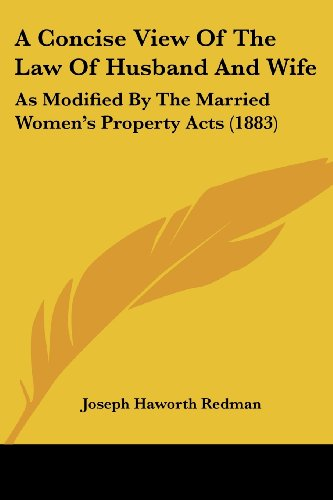 A Concise View of the Law of Husband and Wife: As Modified by the Married Women's Property Acts (1883)