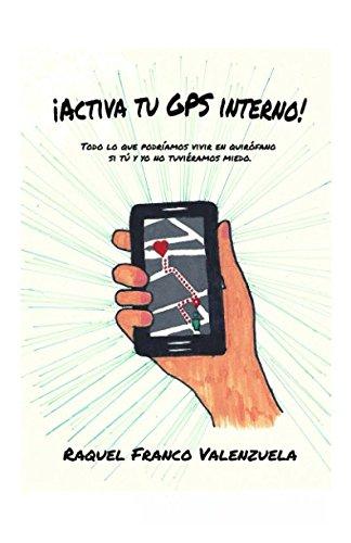 ¡Activa tu GPS Interno!: Todo lo que podríamos vivir en quirófano si tú y yo no tuviéramos miedo. por Raquel Franco Valenzuela