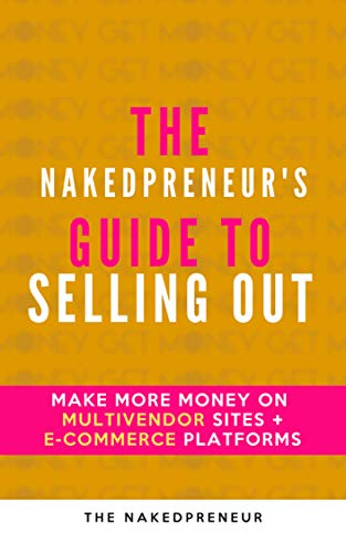The Nakedpreneur's Guide to Selling Out: Make More Money on Multivendor Sites + E-Commerce Platforms (English Edition)