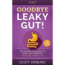 Leaky Gut: Goodbye - Leaky Gut! The Ultimate Solution For: Leaky Gut Syndrome. Digestion, Candida, IBS (Diverticulitis, Diverticulosis, Irritable Bowel ... Disease, Rheumatoid Arthritis Book 1)