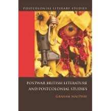 Postwar British Literature and Postcolonial Studies (Postcolonial Literary Studies)