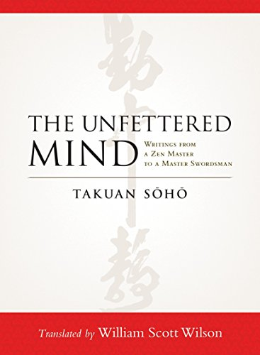 The Unfettered Mind: Writings from a Zen Master to a Master Swordsman por Takuan Soho