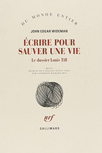 Écrire pour sauver une vie : le dossier Louis Till : récit | Wideman, John Edgar (1941-....). Auteur