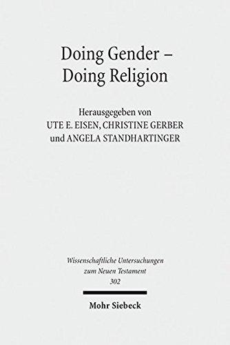 Doing Gender - Doing Religion: Fallstudien zur Intersektionalität im frühen Judentum, Christentum und Islam (Wissenschaftliche Untersuchungen zum Neuen Testament, Band 302) -