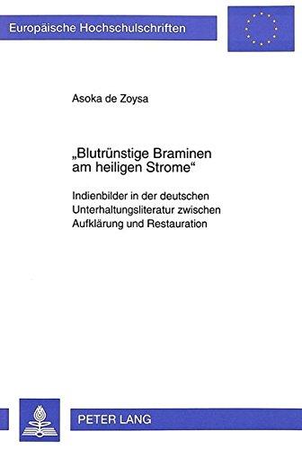 «Blutrünstige Braminen am heiligen Strome»: Indienbilder in der deutschen Unterhaltungsliteratur zwischen Aufklärung und Restauration (Europäische ... / Série 1: Langue et littérature allemandes)