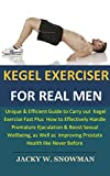 KEGEL EXERCISER FOR REAL MEN: Unique&Efficient Guide to Carry outKegel ExerciseFast PlusHow to