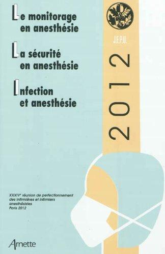 JEPU infirmiers anesthésistes 2012: Le monitorage en anesthésie, la sécurité en anesthésie, l'infection en anesthésie