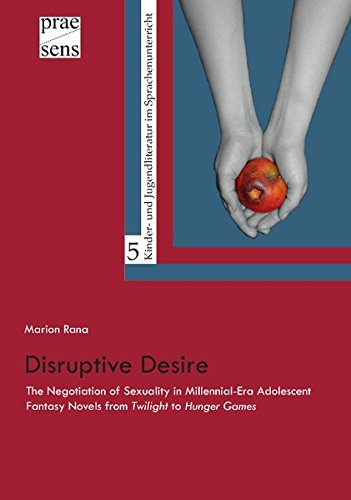 Disruptive Desire: The Negotiation of Sexuality in Millennial-Era Adolescent Fantasy Novels from 'Twilight' to 'Hunger Games'