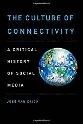 The Culture of Connectivity: A Critical History Of Social Media by Jose Van Dijck (2013-01-30)