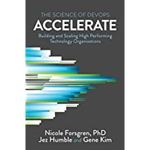 Accelerate: The Science Behind Devops: Building and Scaling High Performing Technology Organizations