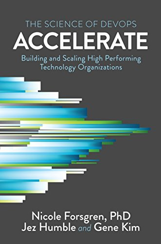 Accelerate: The Science of Lean Software and Devops: Building and Scaling High Performing Technology Organizations por Nicole Forsgren Phd