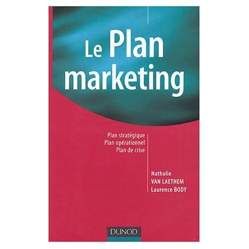 Le Plan marketing : Plan stratégique, Plan opérationnel, Plan de crise