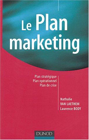 Le Plan marketing : Plan stratégique, Plan opérationnel, Plan de crise par Nathalie Van Laethem, Laurence Body