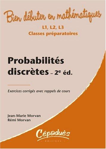 Probabilités discrètes : Exercices corrigés avec rappels de cours par Jean-Marie Morvan, Rémi Morvan