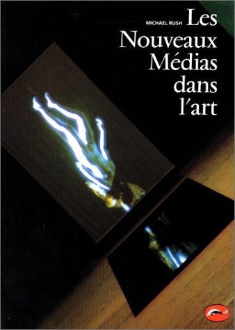 Les Nouveaux Médias dans l'art par Michael Rush