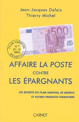Affaire La Poste contre les épargnants : Les secrets du plan Harpon, de Bénéfic et autres produits financiers ...