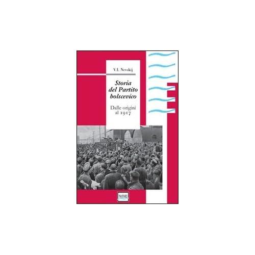 Storia Del Partito Bolscevico. Dalle Origini Al 1917