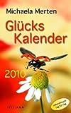 Glückskalender: Lebensfreude Tag für Tag 2010 - Michaela Merten