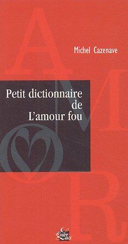 Petit dictionnaire de l'amour fou