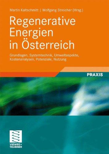 Regenerative Energien in Österreich: Grundlagen, Systemtechnik, Umweltaspekte, Kostenanalysen, Potenziale, Nutzung (German Edition)