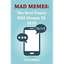 MAD MEMES: The Best Funny SMS Memes XL 2016: Ultimate Handbook. Jokes for Kids (English Edition)
