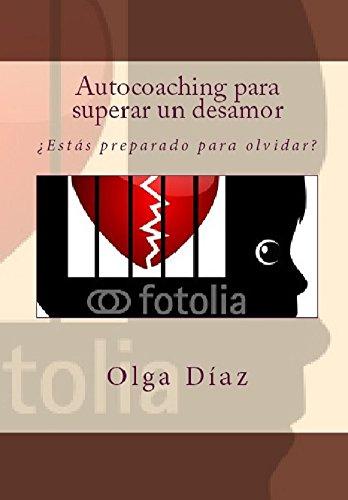 Descargar Libro AUTOCOACHING PARA SUPERAR UN DESAMOR: ¿Estás preparado para olvidar? de OLGA DIAZ