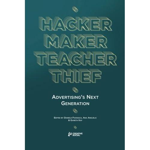 Hacker, Maker, Teacher, Thief: Advertising's Next Generation by Creative Social (2014-08-20)