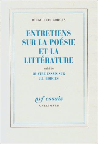 Entretiens sur la poésie et la littérature, suivi de Quatre essais sur J.L. Borges