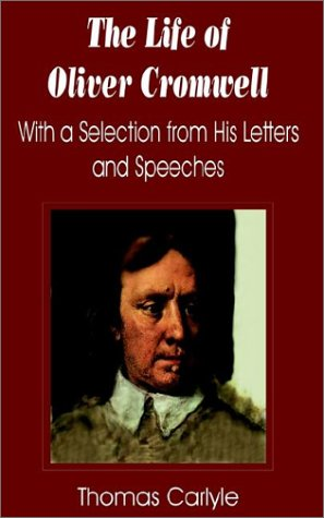 The Life of Oliver Cromwell: With a Selection from His Letters and Speeches: With a Selection from His Letters and Speeches, the
