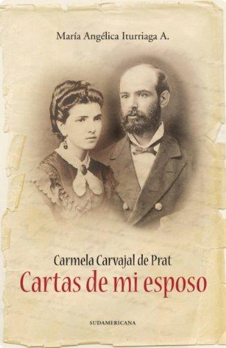 Carmela Carvajal de Prat. Cartas de mi Esposo por María Angelica Iturriaga