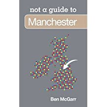 [ MANCHESTER NOT A GUIDE TO ] By McGarr, Ben ( AUTHOR ) Aug-2012[ Paperback ]