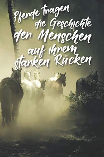 Pferde tragen die Geschichte der Menschen auf ihrem starken Rücken: Liniertes DinA 5 Notizbuch für Reiterinnen und Reiter, die Pferde lieben Pferde-Trainings Notizheft