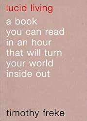 Lucid Living: A book you can read in an hour that will turn your world inside out by Timothy Freke (2005-07-05)