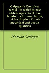 Culpeper's Complete herbal : to which is now added, upwards of one hundred additional herbs, with a display of their medicinal and occult qualities (English Edition)