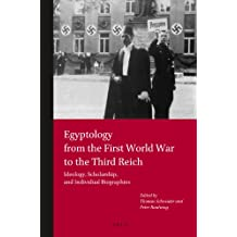 Egyptology from the First World War to the Third Reich: Ideology, Scholarship, and Individual Biographies