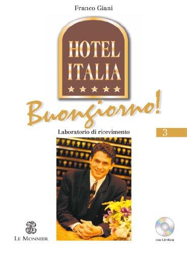 Hotel Italia buongiorno. Laboratorio di ricevimento. Per gli Ist. professionali alberghieri. Con CD-ROM: 3