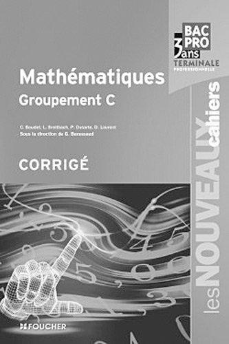 Les Nouveaux Cahiers Mathématiques Groupement C Tle Bac Pro Corrigé par Denise Laurent, Guy Barussaud, Laurent Breitbach, Philippe Dutarte