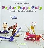 Papier, Pappe, Pulp: Kreatives Gestalten mit Kindern