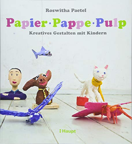 Papier, Pappe, Pulp - Kreatives Gestalten mit Kindern