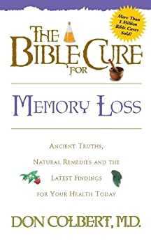 The Bible Cure for Memory Loss: Ancient Truths, Natural Remedies and the Latest Findings for Your Health Today par [Colbert, Don]
