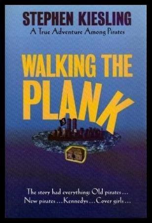 Walking the Plank: A True Adventure Among Pirates by Stephen Kiesling (Walking Plank Pirate)