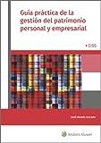 Guía práctica de la gestión del patrimonio personal y empresarial (Spanish Edition)