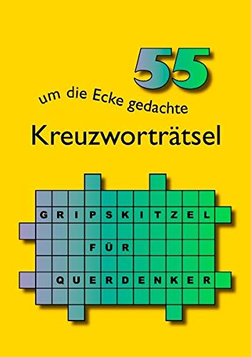 55 um die Ecke gedachte Kreuzworträtsel: Gripskitzel für Querdenker