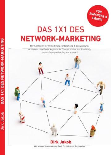 Das 1x1 des Network-Marketing: Der Leitfaden für Ihren Erfolg im Network mit Informationen aus der Praxis, Arbeitshilfen, Checklisten, Tipps und Tricks