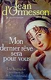 Mon Dernier Rêve Sera Pour Vous - Une Biographie Sentimentale De Chateaubriand