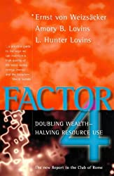 Factor Four: Doubling Wealth - Halving Resource Use: The New Report to the Club of Rome