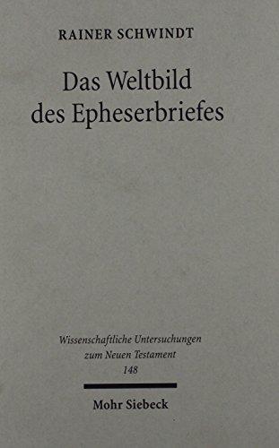 Das Weltbild Des Epheserbriefes (Wissenschaftliche Untersuchungen Zum Neuen Testament) par Rainer Schwindt