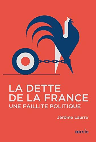 La dette de la France - Une faillite politique