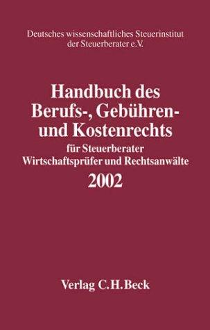 Handbuch des Berufs-, Gebühren- und Kostenrechts 2002: für Steuerberater, Wirtschaftsprüfer und Rechtsanwälte, Rechtsstand: 20020201